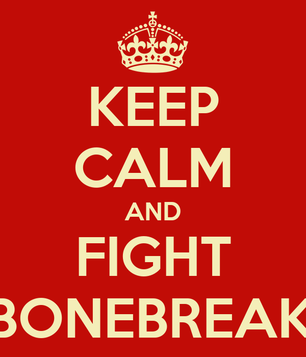 KEEP CALM AND FIGHT A BONEBREAKER