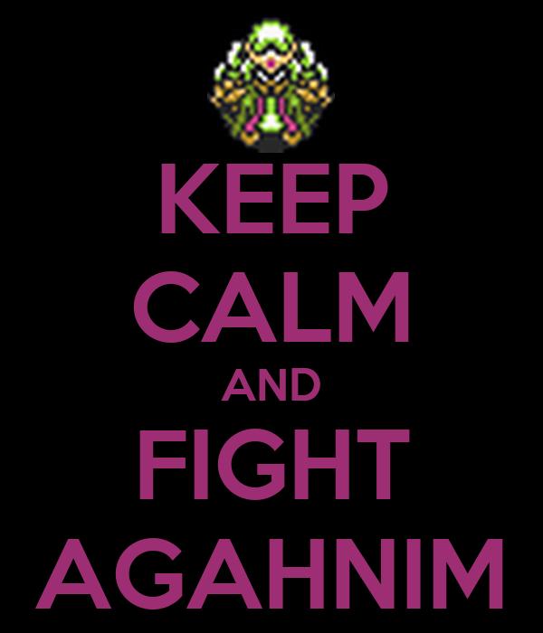 KEEP CALM AND FIGHT AGAHNIM
