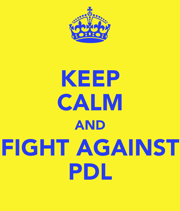 KEEP CALM AND FIGHT AGAINST PDL