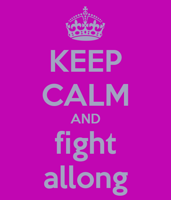 KEEP CALM AND fight allong