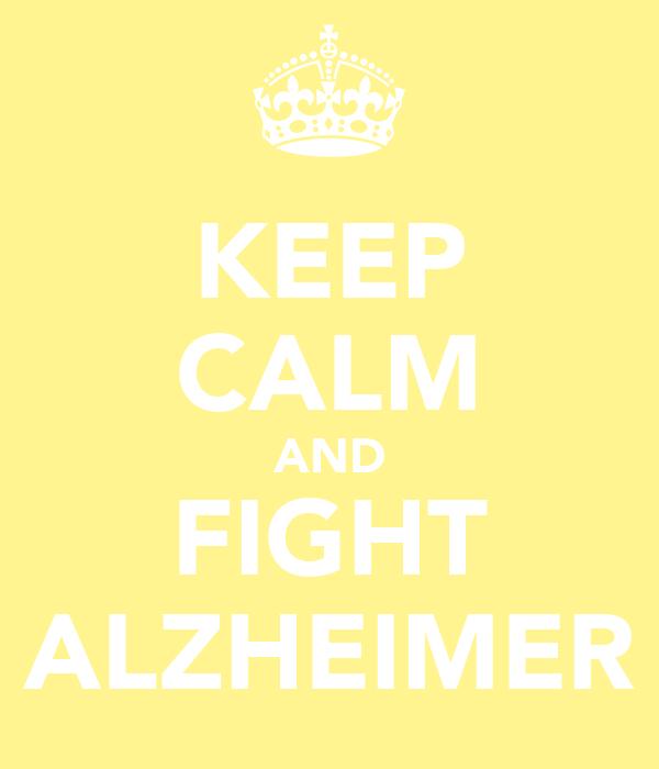 KEEP CALM AND FIGHT ALZHEIMER