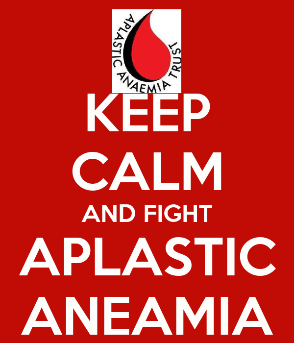 KEEP CALM AND FIGHT APLASTIC ANEAMIA