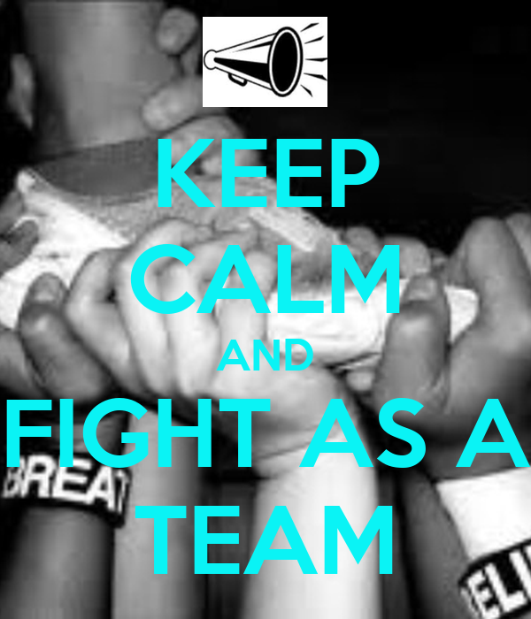 KEEP CALM AND FIGHT AS A TEAM