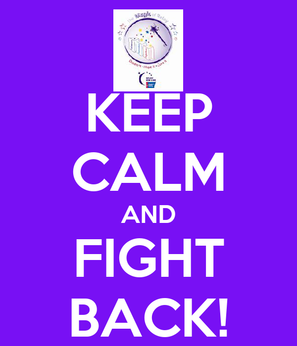 KEEP CALM AND FIGHT BACK!