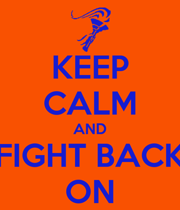 KEEP CALM AND FIGHT BACK ON