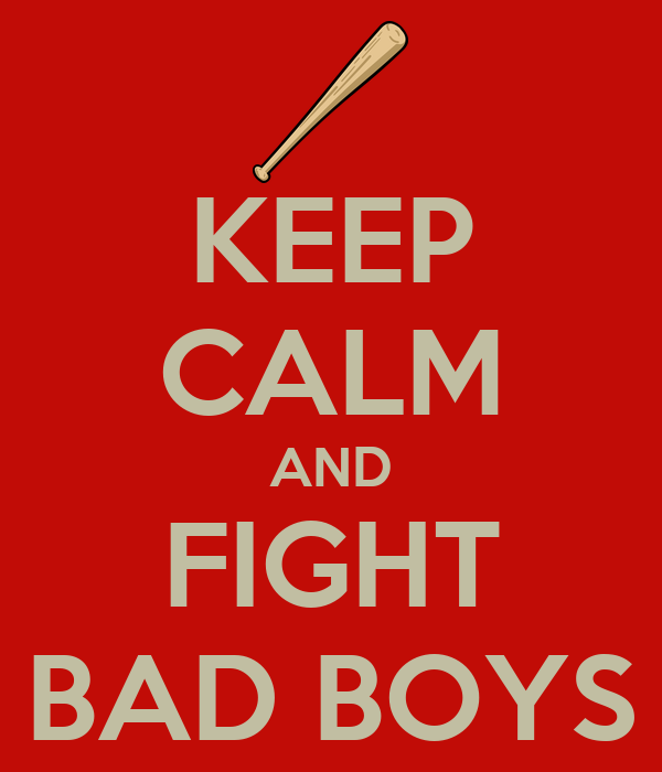KEEP CALM AND FIGHT BAD BOYS