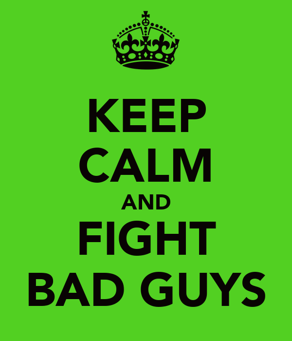 KEEP CALM AND FIGHT BAD GUYS