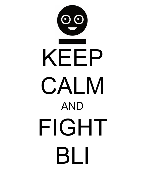 KEEP CALM AND FIGHT BLI