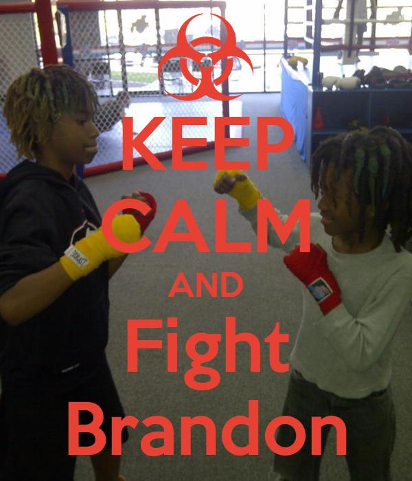 KEEP CALM AND Fight Brandon