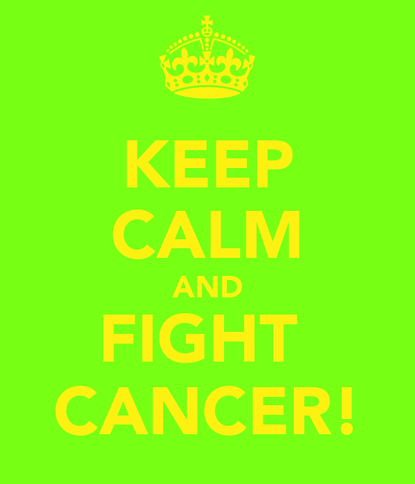 KEEP CALM AND FIGHT  CANCER!