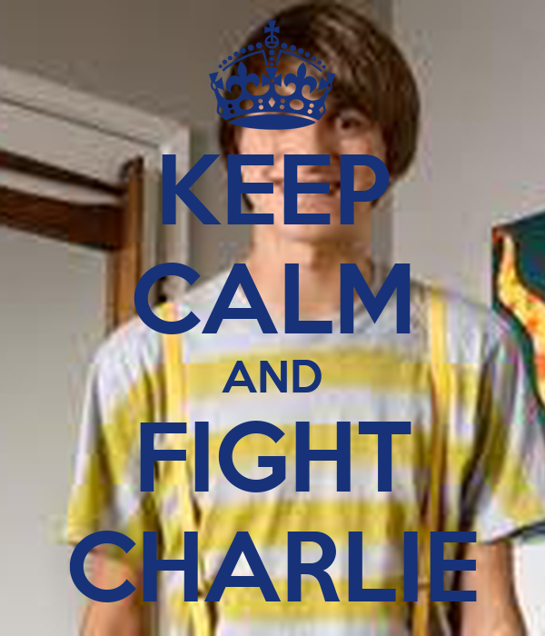 KEEP CALM AND FIGHT CHARLIE