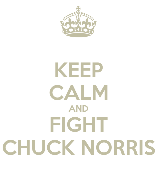 KEEP CALM AND FIGHT CHUCK NORRIS