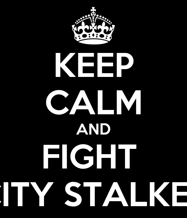 KEEP CALM AND FIGHT  CITY STALKER