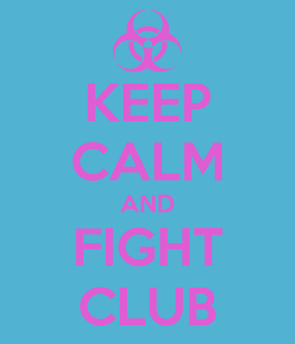 KEEP CALM AND FIGHT CLUB