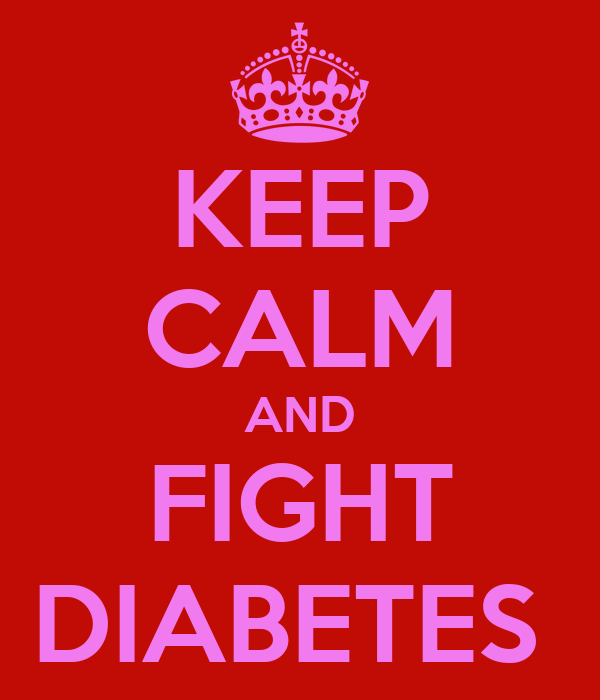 KEEP CALM AND FIGHT DIABETES