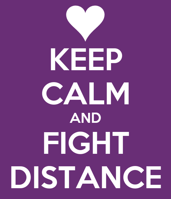 KEEP CALM AND FIGHT DISTANCE