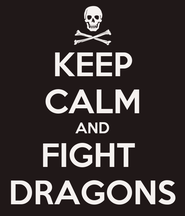 KEEP CALM AND FIGHT  DRAGONS