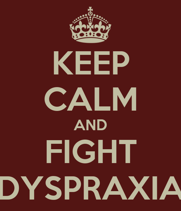 KEEP CALM AND FIGHT DYSPRAXIA