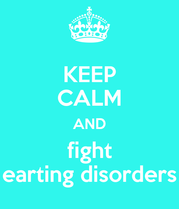 KEEP CALM AND fight earting disorders