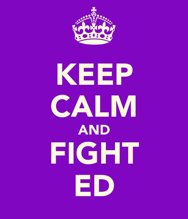 KEEP CALM AND FIGHT ED