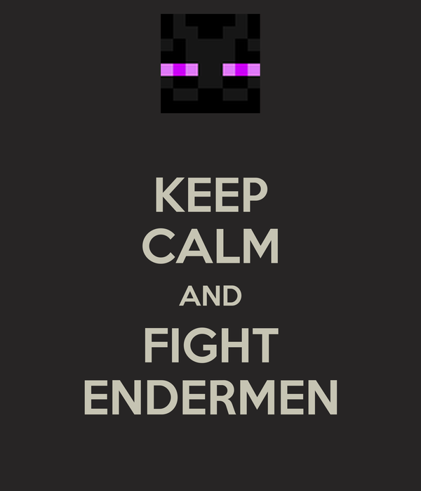 KEEP CALM AND FIGHT ENDERMEN