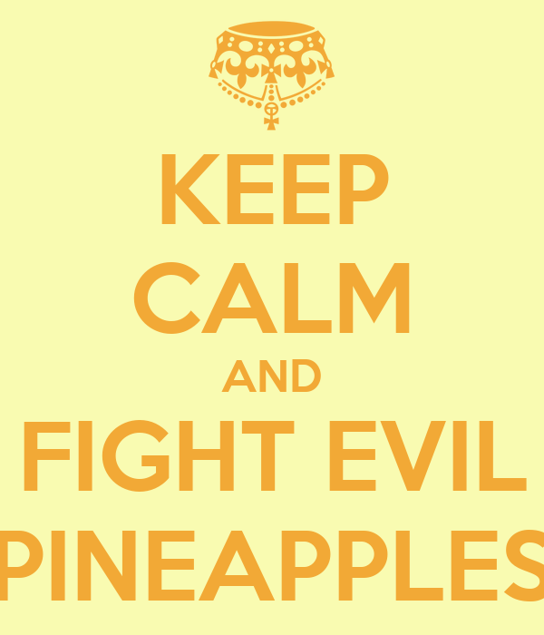 KEEP CALM AND FIGHT EVIL PINEAPPLES