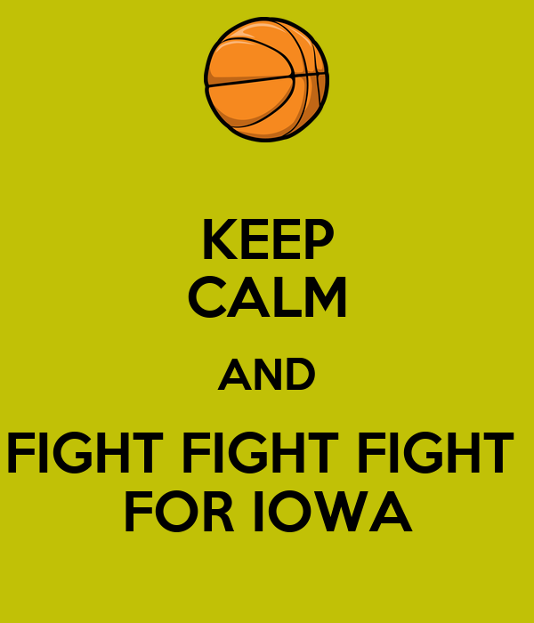 KEEP CALM AND FIGHT FIGHT FIGHT  FOR IOWA