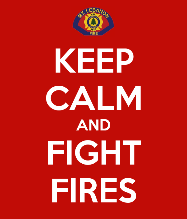 KEEP CALM AND FIGHT FIRES