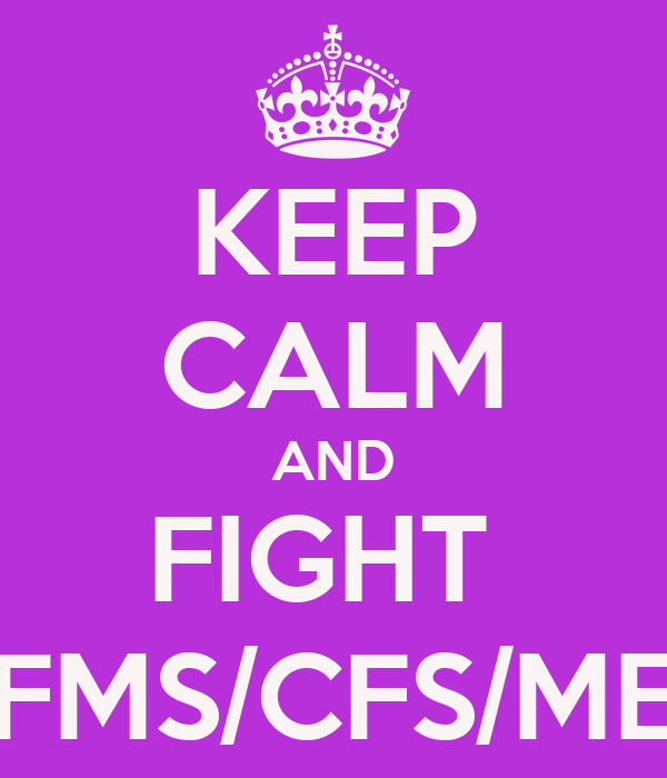 KEEP CALM AND FIGHT  FMS/CFS/ME