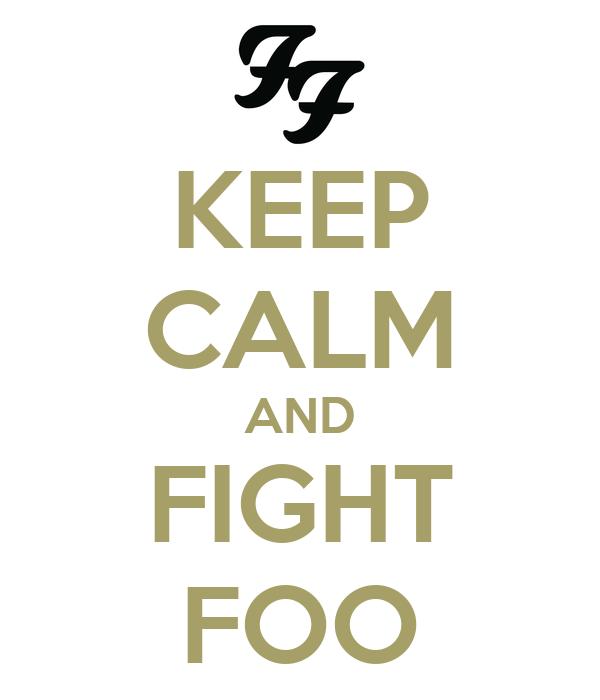 KEEP CALM AND FIGHT FOO