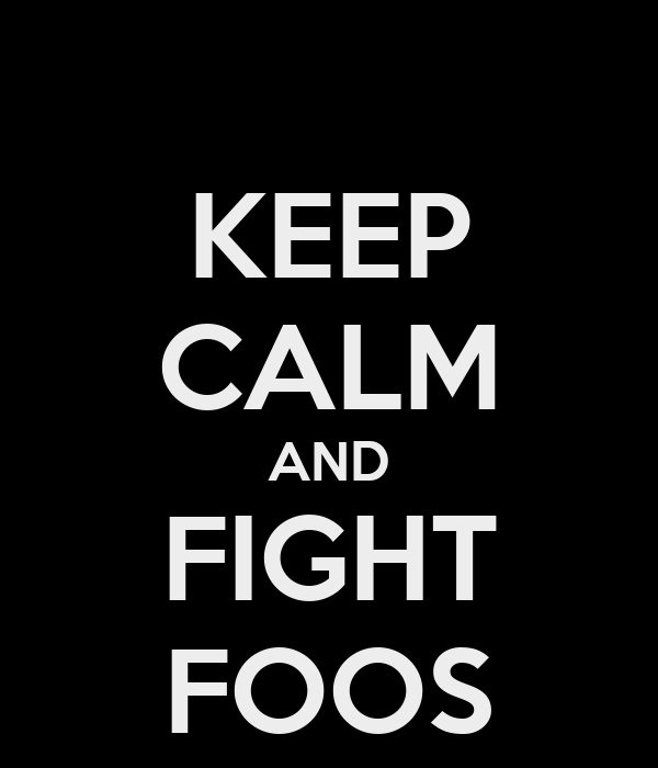 KEEP CALM AND FIGHT FOOS