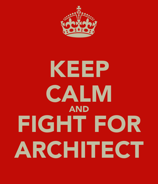 KEEP CALM AND FIGHT FOR ARCHITECT