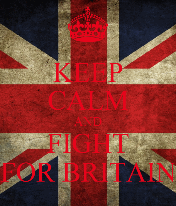 KEEP CALM AND FIGHT FOR BRITAIN
