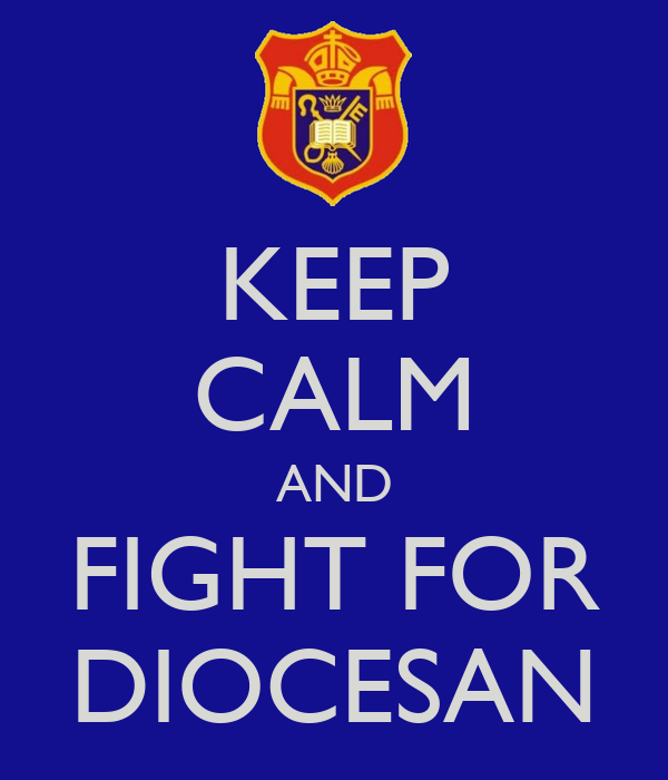 KEEP CALM AND FIGHT FOR DIOCESAN
