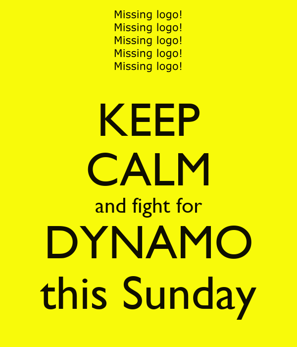 KEEP CALM and fight for DYNAMO this Sunday