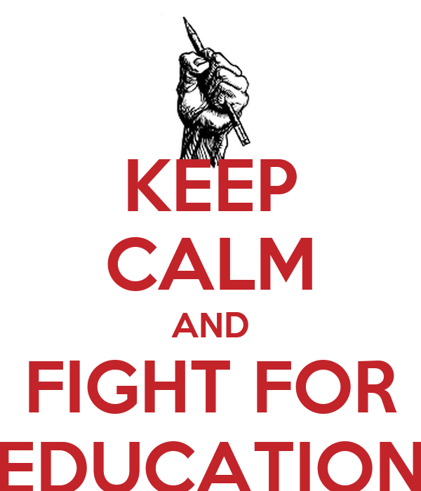 KEEP CALM AND FIGHT FOR EDUCATION
