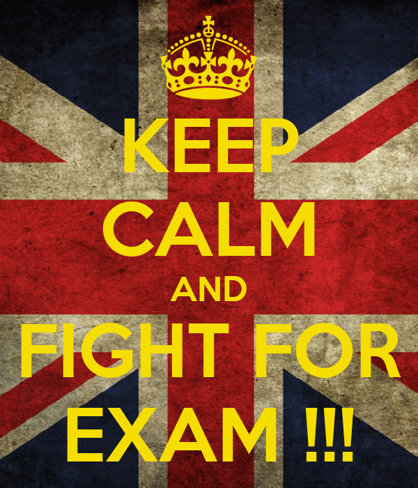 KEEP CALM AND FIGHT FOR EXAM !!!