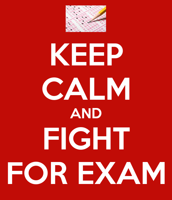 KEEP CALM AND FIGHT FOR EXAM