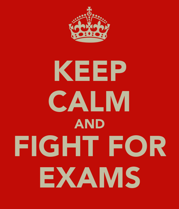 KEEP CALM AND FIGHT FOR EXAMS