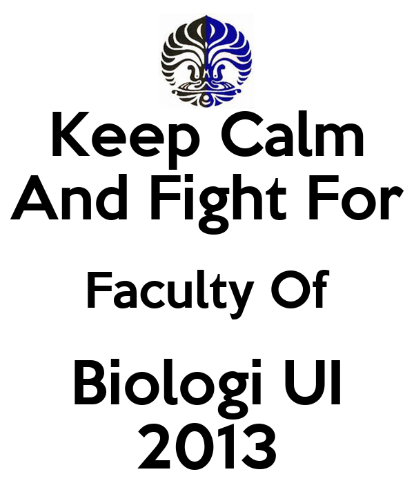 Keep Calm And Fight For Faculty Of Biologi UI 2013