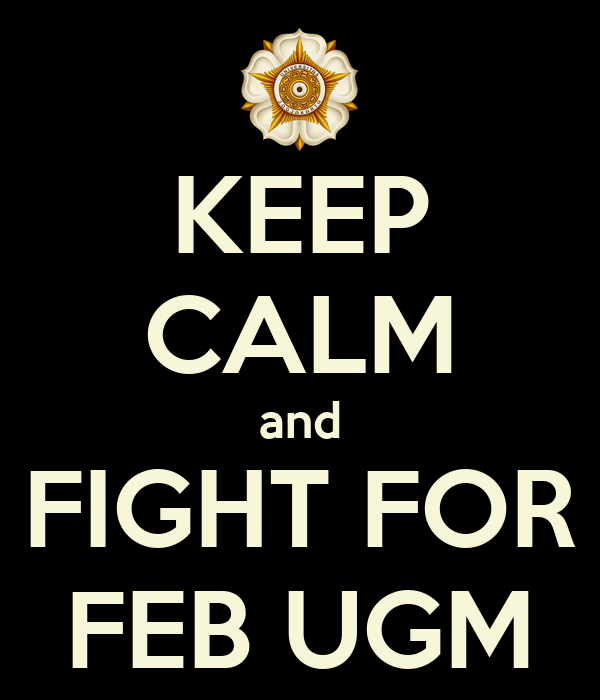 KEEP CALM and FIGHT FOR FEB UGM