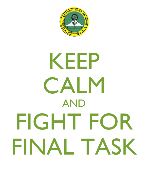 KEEP CALM AND FIGHT FOR FINAL TASK