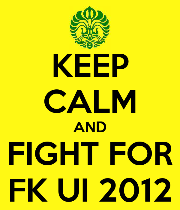 KEEP CALM AND FIGHT FOR FK UI 2012