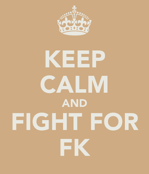 KEEP CALM AND FIGHT FOR FK