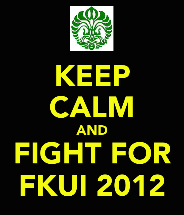 KEEP CALM AND FIGHT FOR FKUI 2012