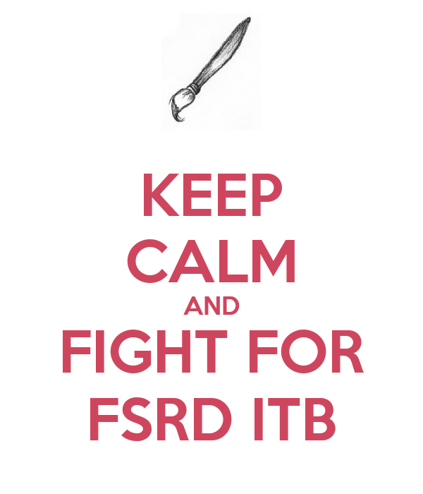 KEEP CALM AND FIGHT FOR FSRD ITB