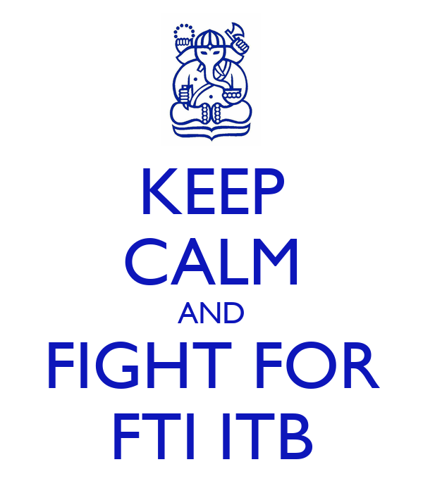 KEEP CALM AND FIGHT FOR FTI ITB