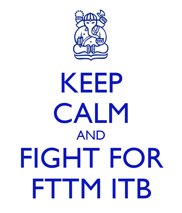 KEEP CALM AND FIGHT FOR FTTM ITB