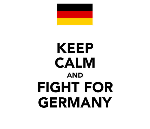 KEEP CALM AND FIGHT FOR GERMANY