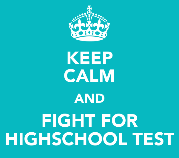 KEEP CALM AND FIGHT FOR HIGHSCHOOL TEST